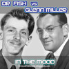 [FREE TUNE] Dr Fish vs Glen Miller In The Mood