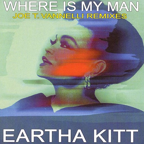 Eartha Kitt - Where Is My Man (Joe T Vannelli Attack Mix)