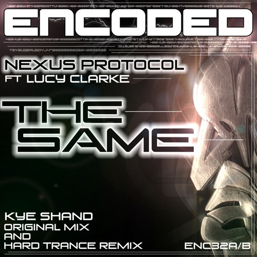 Nexus Protocol, Ft Lucy Clarke - The Same (Kye Shand Hard Trance Mix) DEMO
