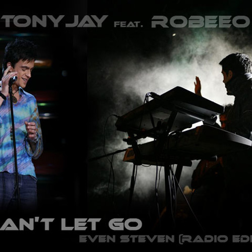 TonyJay feat. Robeeo - Can't let go (Even Steven Radio Remix)