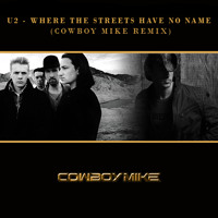 U2 - Where The Streets Have No Name (Cowboy Mike Remix)