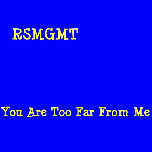 You Are Too Far From Me ~ RSMGMT