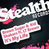 Brown Sugar & Kid Shakers ft. LT Brown - It's My Life (Swanky Tunes Remix)