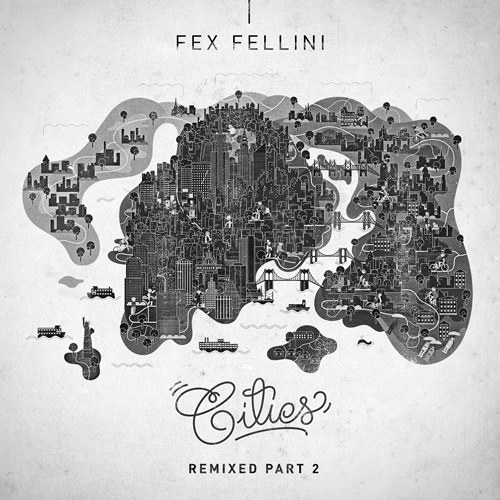 Fex Fellini - Cities EP (Remixed Part 2)