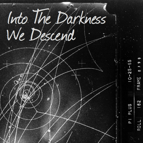 Into The Darkness We Descend