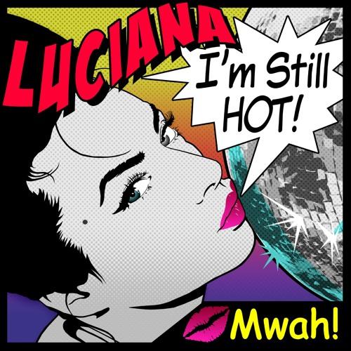 Luciana - I'm Still Hot