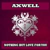 Axwell Ft. Errol Reid - Nothing But Love (O.B ReMode)