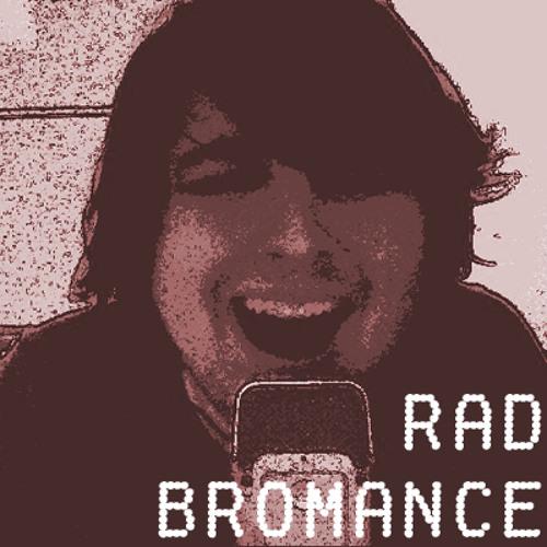 Rad Bromance