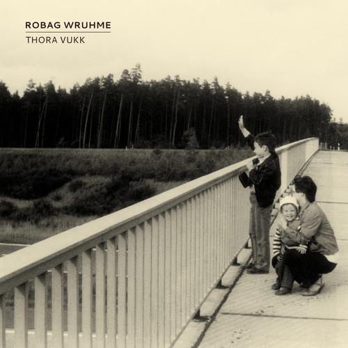 Robag Wruhme - Thora Vukk
