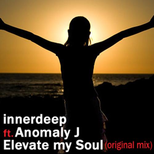 Innerdeep Ft AnomalyJ - Elevate my Soul (Original Mix)