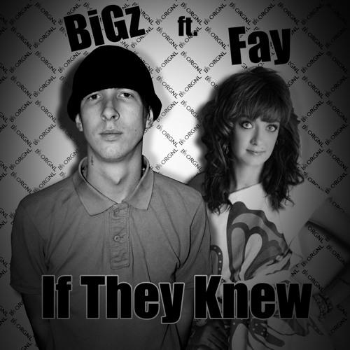 BiGz Ft. Fay - If They Knew (Radio Alternate Mix)