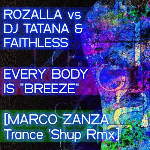 """Rozalla Vs Dj Tatana & Faithless - Every Body Is """"Breeze"""" [MARCO ZANZA-Trance 'Shup Rmx]"""