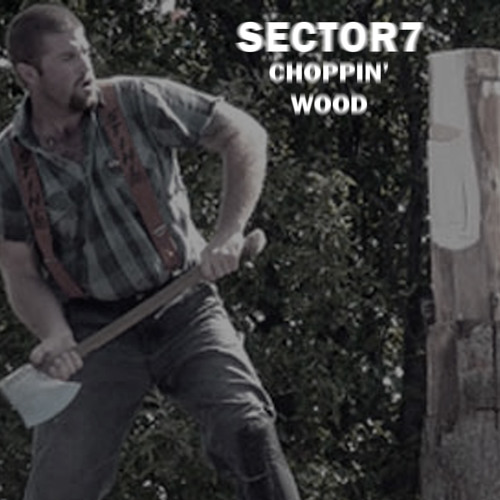 SECTOR7 - CHOPPIN' WOOD (FREE DL)