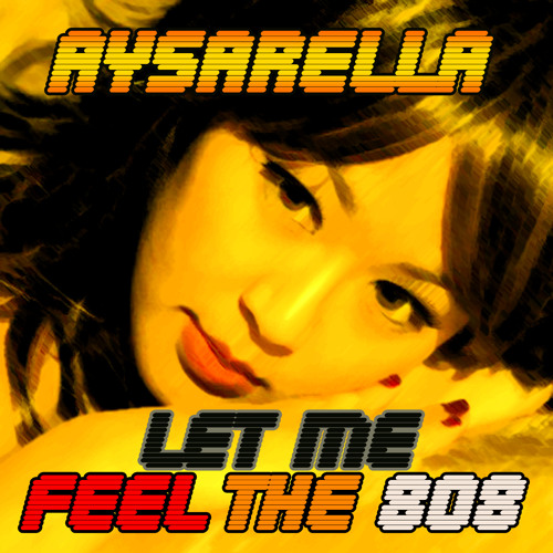 Aysarella - Let me feel the 808 - Available thru iTunes or Amazon