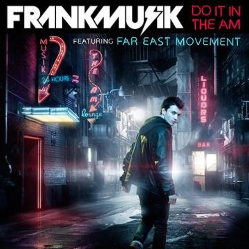 Frankmusik - Do It In The AM  feat. Far East Movement