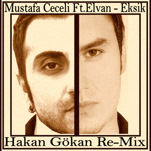 Mustafa Ceceli Ft.Elvan - Eksik (Hakan Gökan Re-Mix)