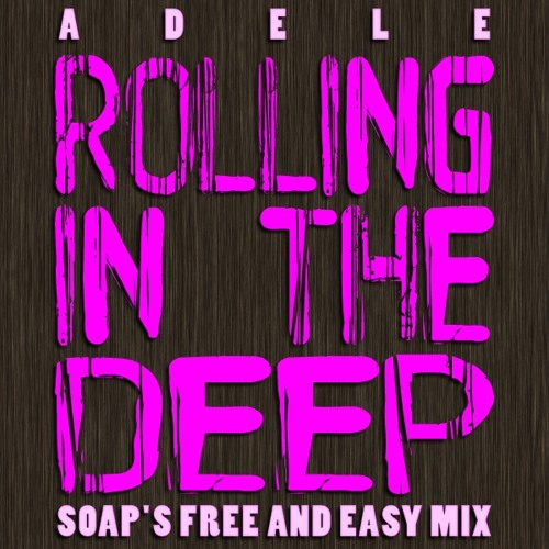 Adele - Rolling In The Deep (Soap's Free and Easy Mix) - Clean