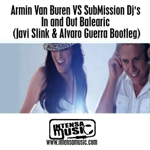 Armin Van Buren VS SubMission Dj's - In and Out Balearic (Javi Slink & Alvaro Guerra Bootleg)