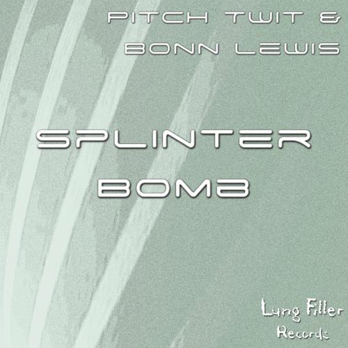 Pitch Twit & Bonn Lewis - Splinter Bomb (Original Mix) [Lung Filler Records] *OUT NOW*