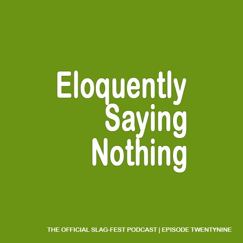 ESN029 : Eloquently Saying Nothing 029