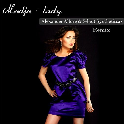 Modjo - lady (Alexander Allure & S-beat & Syntheticsax Remix)