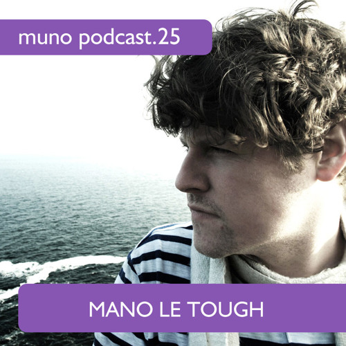 Muno Podcast 25 - Mano Le Tough