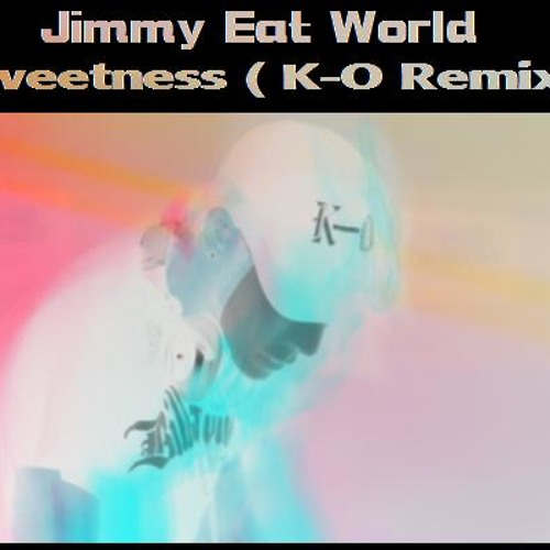 Jimmy Eat World - Sweetness ( K-O Remix )