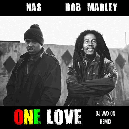 Nas vs Bob Marley - One Love (DJ Wax On Remix)
