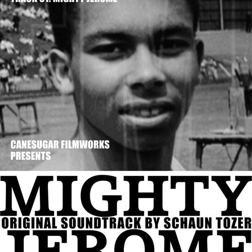 Track 01: Mighty Jerome: Mighty Jerome Soundtrack by Schaun Tozer