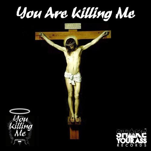 You Killing Me - You Are Killing Me!