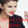 Selena Gomez - Off The Chain (Jorge Duran Remix) EXCLUSIVE / IN HQ