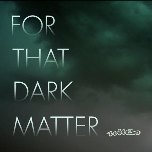 For that dark matter