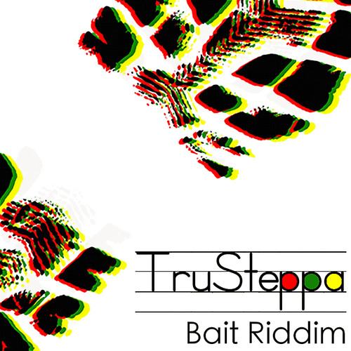 TruSteppa - Bait Riddim [Out Now]