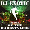 DJ EXOTIC-RISE OF HARDSTYLERZ!(08/01/2009)