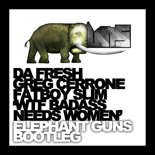 WTF Badass Needs Women (Elephant Guns Bootleg)