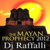 2012 The Mayan Prophecy - Dj Raffalli