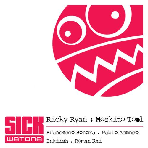 Ricky Ryan - Moskito Tool (Francesco Bonora Mix) - SICK WATONA