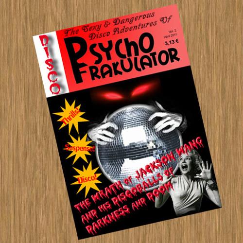 The Sexy And Dangerous Disco Adventures Of Psychofrakulator Part 2