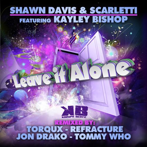 Shawn Davis&Scarletti feat Kayley Bishop - Leave It Alone
