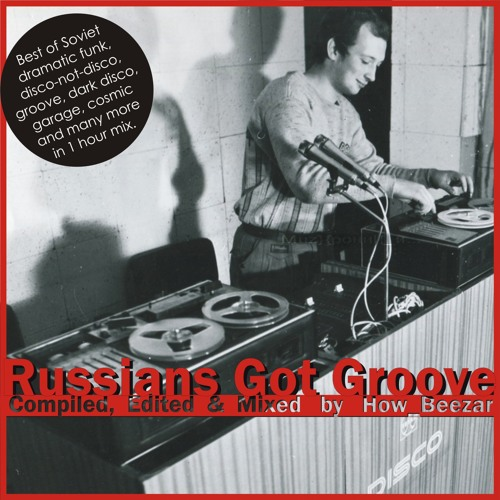 """Russians Got Groove"" Compiled, Edited & Mixed by How_Beezar"