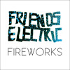 Friends Electric - FIREWORKS (radio edit)