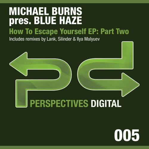 [PSDI 005] Michael Burns pres. Blue Haze - How To Escape Yourself (Lank Mix 2) - [Perspectives Digital]