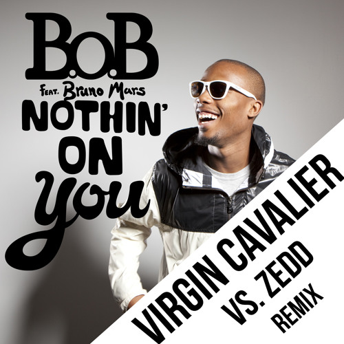 BoB - Nothin' On You (Virgin Cavalier Vs. Zedd Remix)
