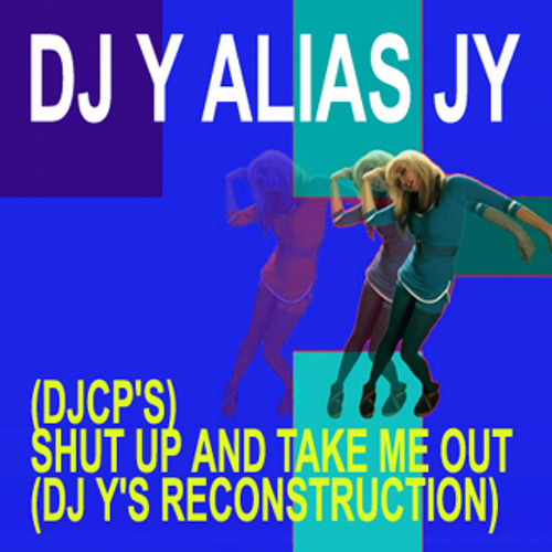 DJ Y alias JY - Shut Up And Take Me Out