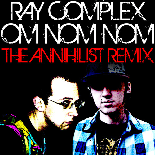 Ray Complex - Om Nom Nom (The Annihilist's Pacman Fever Remix)