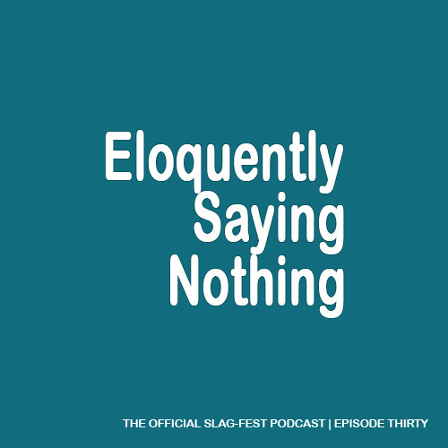ESN030 : Eloquently Saying Nothing 030