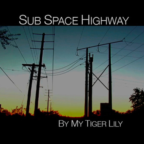 My Tiger Lily - Subspace Highway (Glyphsmix)