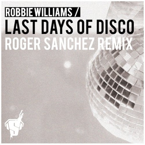 Robbie Williams - Last Days Of Disco (Roger Sanchez Vocal Mix)