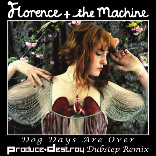 Florence + The Machine - Dog Days Are Over (Produce & Destroy Dubstep Remix) *FREE FULL SONG*