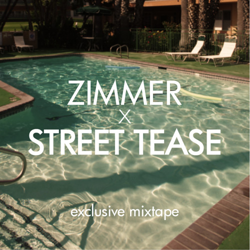 Zimmer x Street Tease | April 11 Tape
